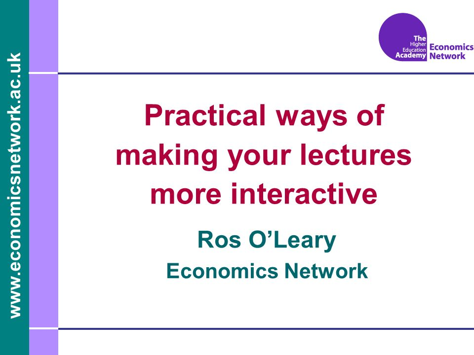 Ros OLeary Economics Network Practical ways of making your lectures more interactive
