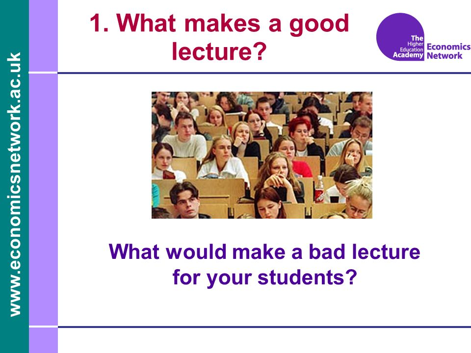www.economicsnetwork.ac.uk 1. What makes a good lecture.