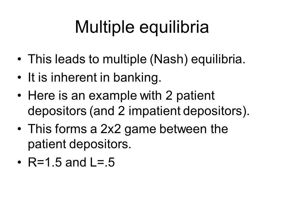 Multiple equilibria This leads to multiple (Nash) equilibria.