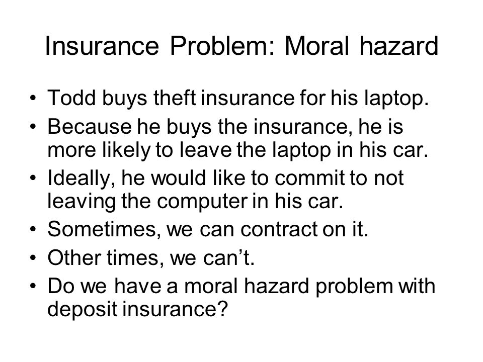 Insurance Problem: Moral hazard Todd buys theft insurance for his laptop.