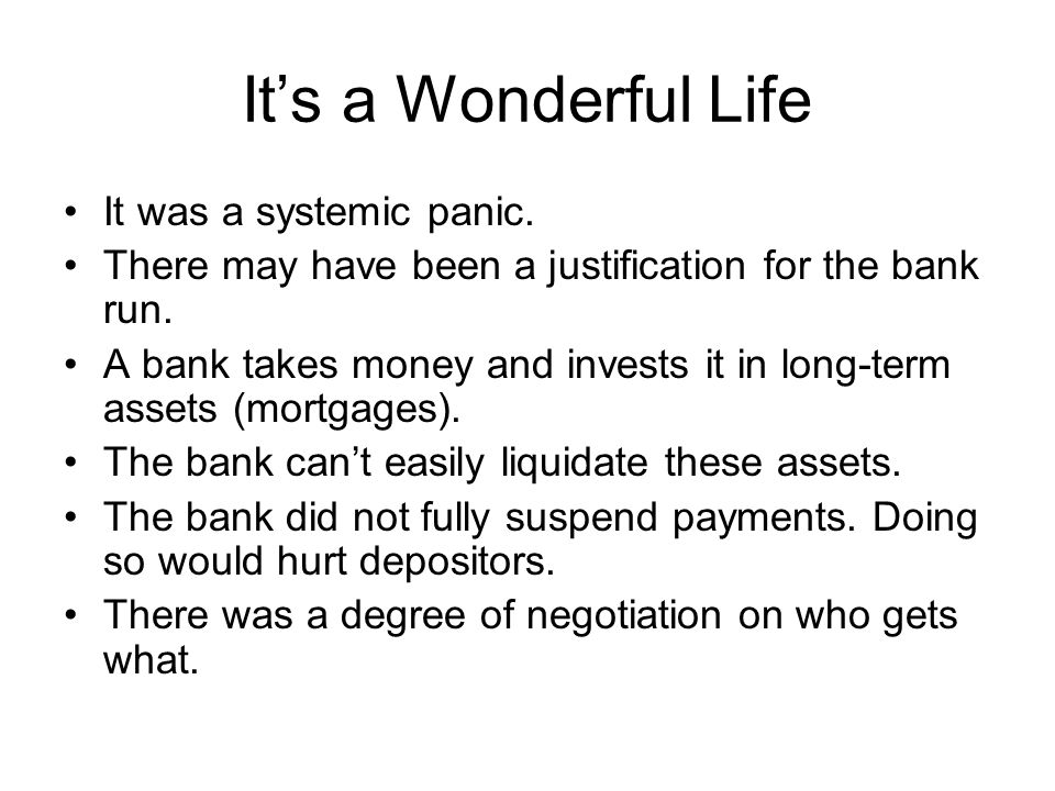 Its a Wonderful Life It was a systemic panic. There may have been a justification for the bank run. A bank takes money and invests it in long-term ass