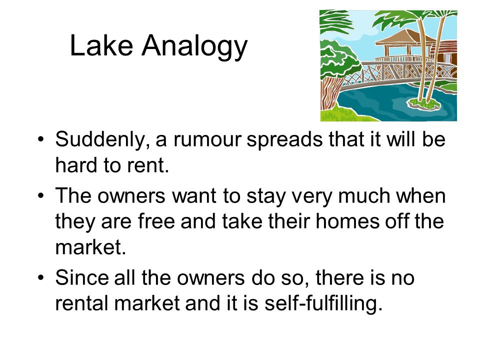 Lake Analogy Suddenly, a rumour spreads that it will be hard to rent. The owners want to stay very much when they are free and take their homes off th