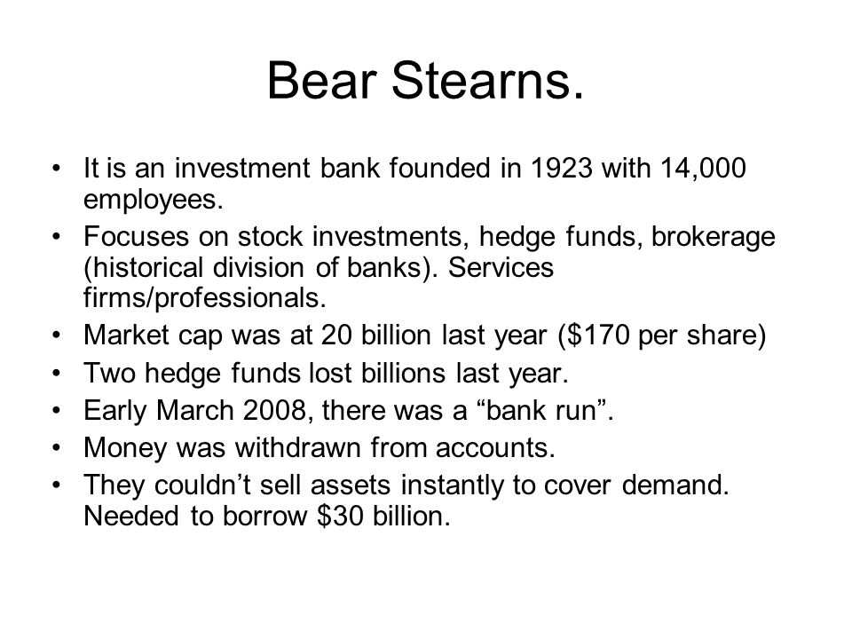 Bear Stearns. It is an investment bank founded in 1923 with 14,000 employees.
