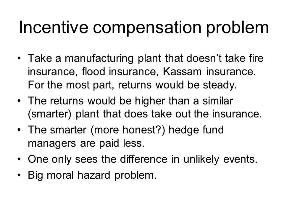 Incentive compensation problem Take a manufacturing plant that doesnt take fire insurance, flood insurance, Kassam insurance.