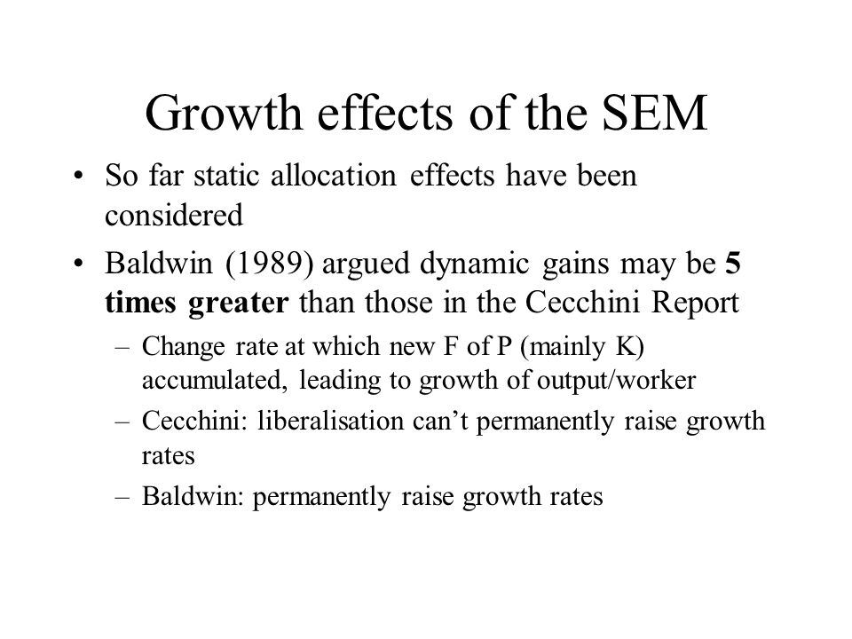 Growth (dynamic) effects of the SEM Weve seen common market theory can show us the possible effects of moving from a customs union to a common market