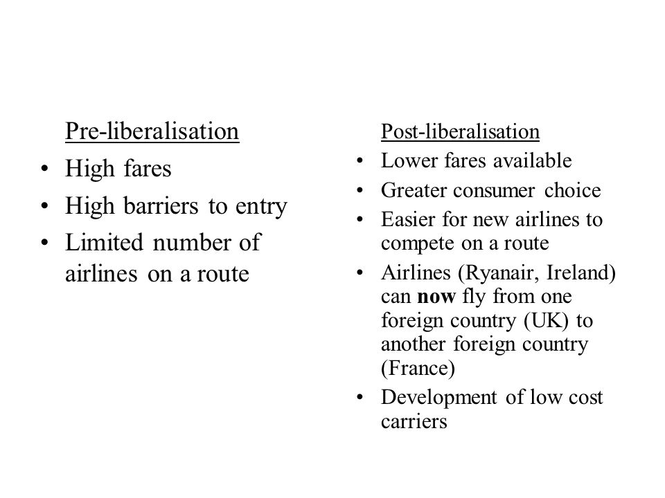 Example: The Airline industry and the single market Europes airline industry liberalised Aims included: –increase competition –benefit consumers –make EU airlines more cost competitive in global terms See article and questions