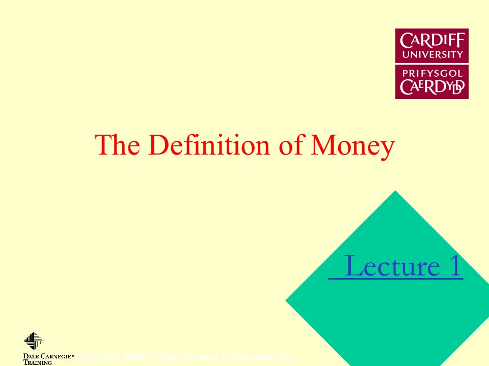 The Definition of Money Copyright, 1996 © Dale Carnegie & Associates, Inc. Lecture 1