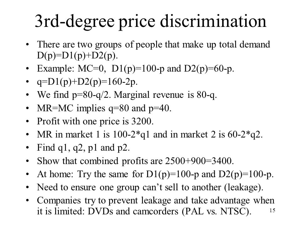 15 3rd-degree price discrimination There are two groups of people that make up total demand D(p)=D1(p)+D2(p).