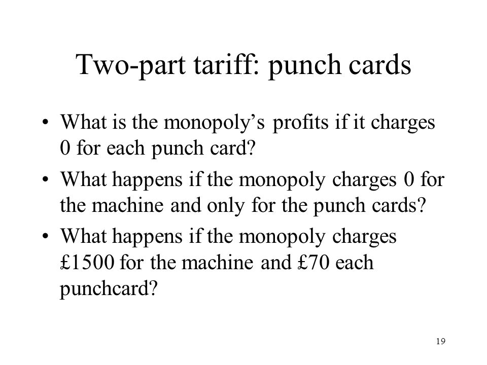 19 Two-part tariff: punch cards What is the monopolys profits if it charges 0 for each punch card.