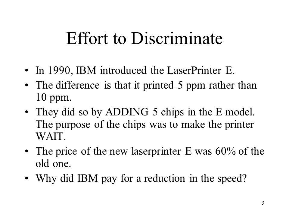 3 Effort to Discriminate In 1990, IBM introduced the LaserPrinter E.