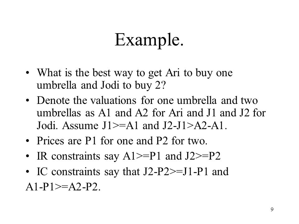 9 Example. What is the best way to get Ari to buy one umbrella and Jodi to buy 2? Denote the valuations for one umbrella and two umbrellas as A1 and A