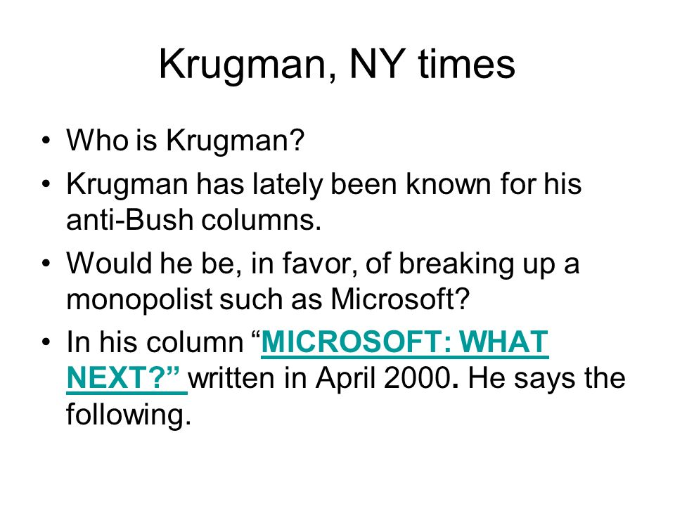 Krugman, NY times Who is Krugman.Krugman has lately been known for his anti-Bush columns.