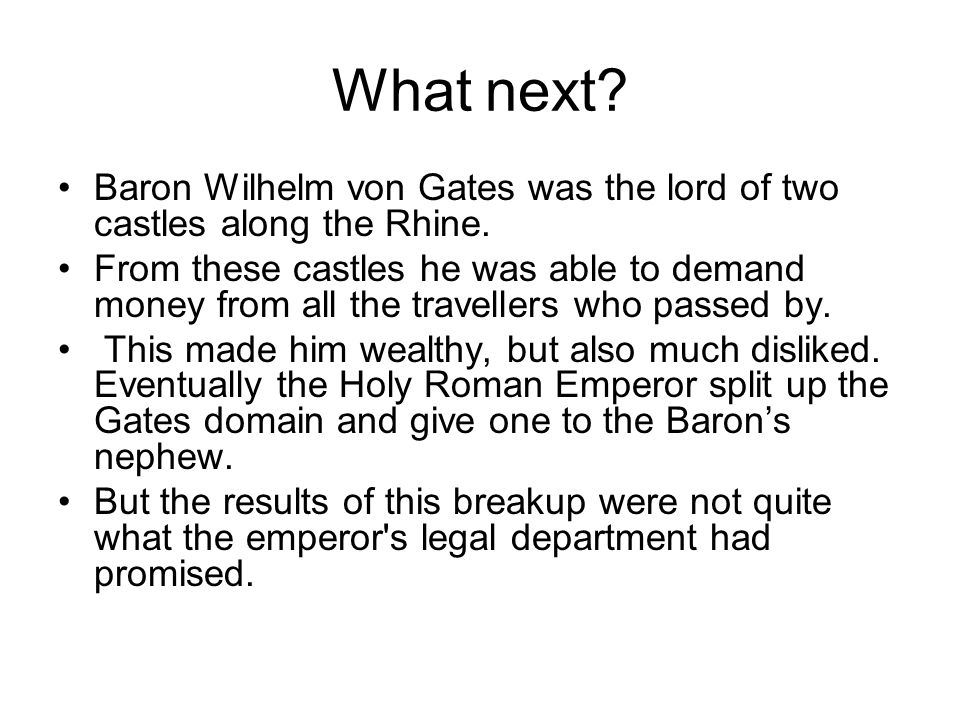 What next.Baron Wilhelm von Gates was the lord of two castles along the Rhine.