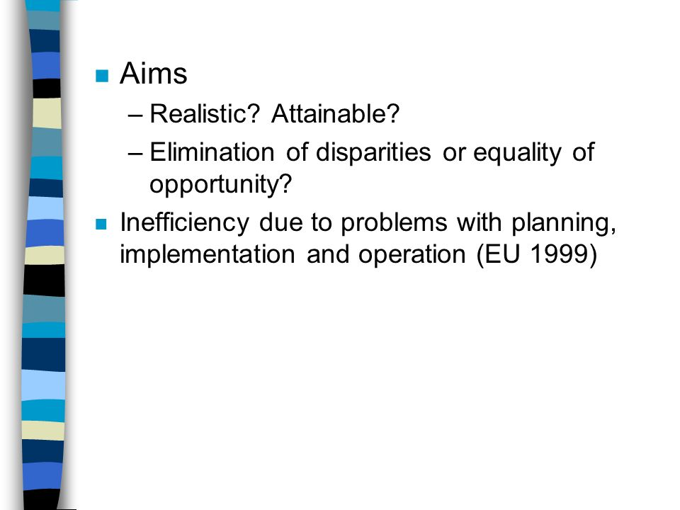 n Aims –Realistic. Attainable. –Elimination of disparities or equality of opportunity.