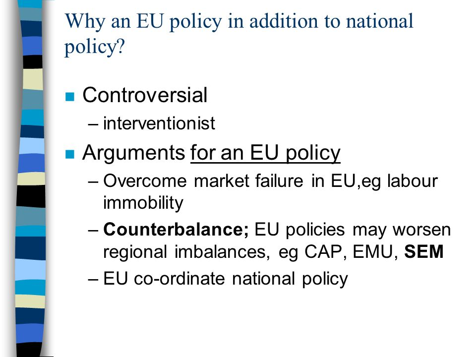 Why an EU policy in addition to national policy? n Controversial –interventionist n Arguments for an EU policy –Overcome market failure in EU,eg labou