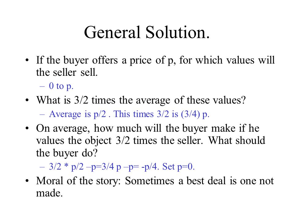 General Solution. If the buyer offers a price of p, for which values will the seller sell.