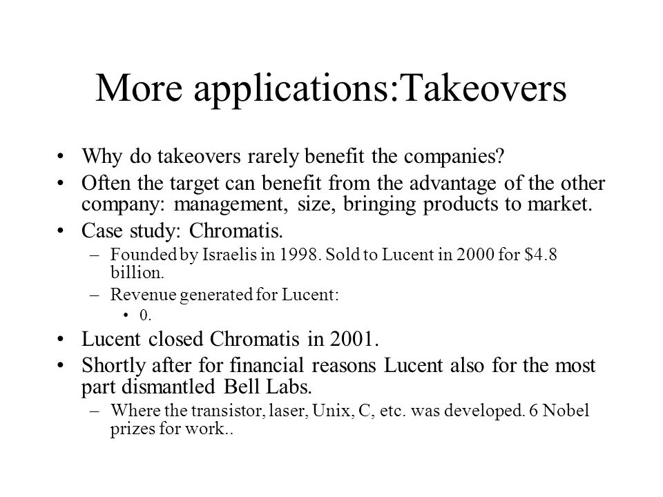 More applications:Takeovers Why do takeovers rarely benefit the companies.