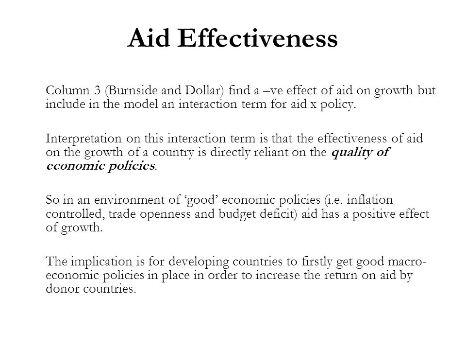 Aid Effectiveness Column 3 (Burnside and Dollar) find a –ve effect of aid on growth but include in the model an interaction term for aid x policy.
