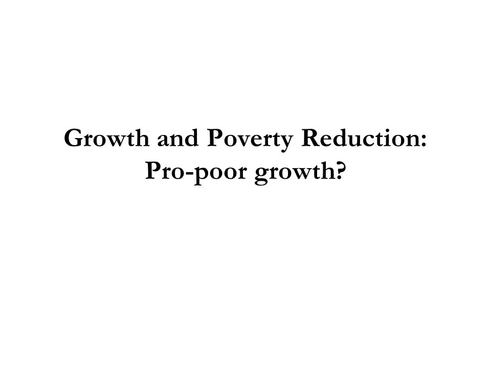 Growth and Poverty Reduction: Pro-poor growth?