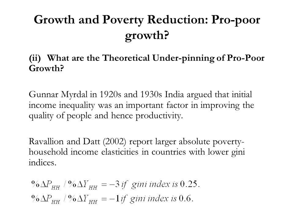 Growth and Poverty Reduction: Pro-poor growth? (ii)What are the Theoretical Under-pinning of Pro-Poor Growth? Gunnar Myrdal in 1920s and 1930s India a