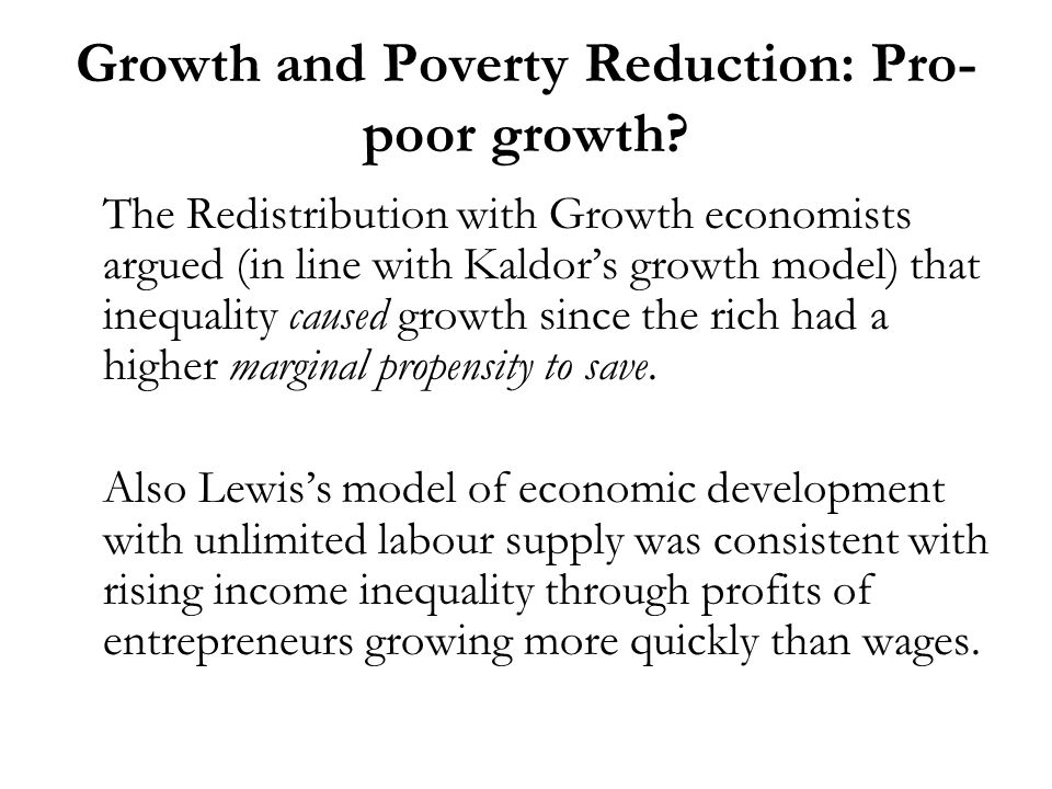 Growth and Poverty Reduction: Pro- poor growth? The Redistribution with Growth economists argued (in line with Kaldors growth model) that inequality c