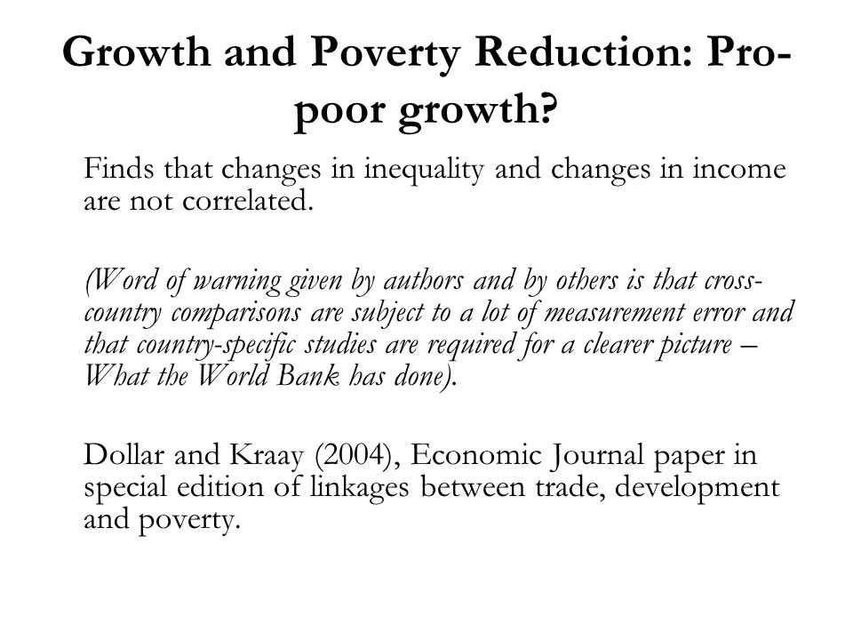 Growth and Poverty Reduction: Pro- poor growth? Finds that changes in inequality and changes in income are not correlated. (Word of warning given by a