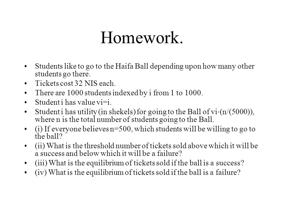 Homework. Students like to go to the Haifa Ball depending upon how many other students go there. Tickets cost 32 NIS each. There are 1000 students ind