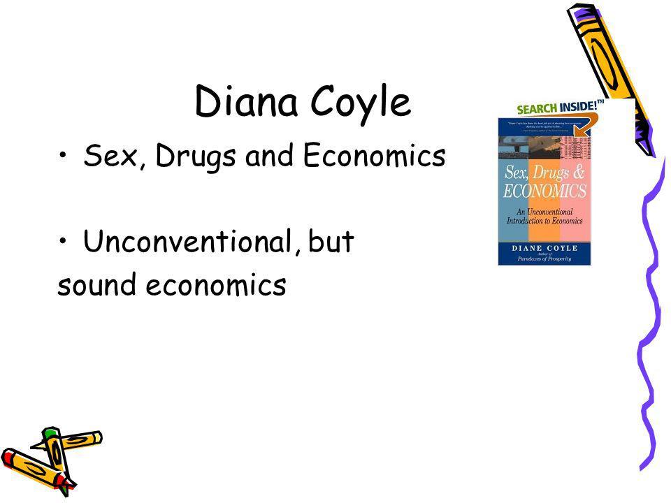 Diana Coyle Sex, Drugs and Economics Unconventional, but sound economics