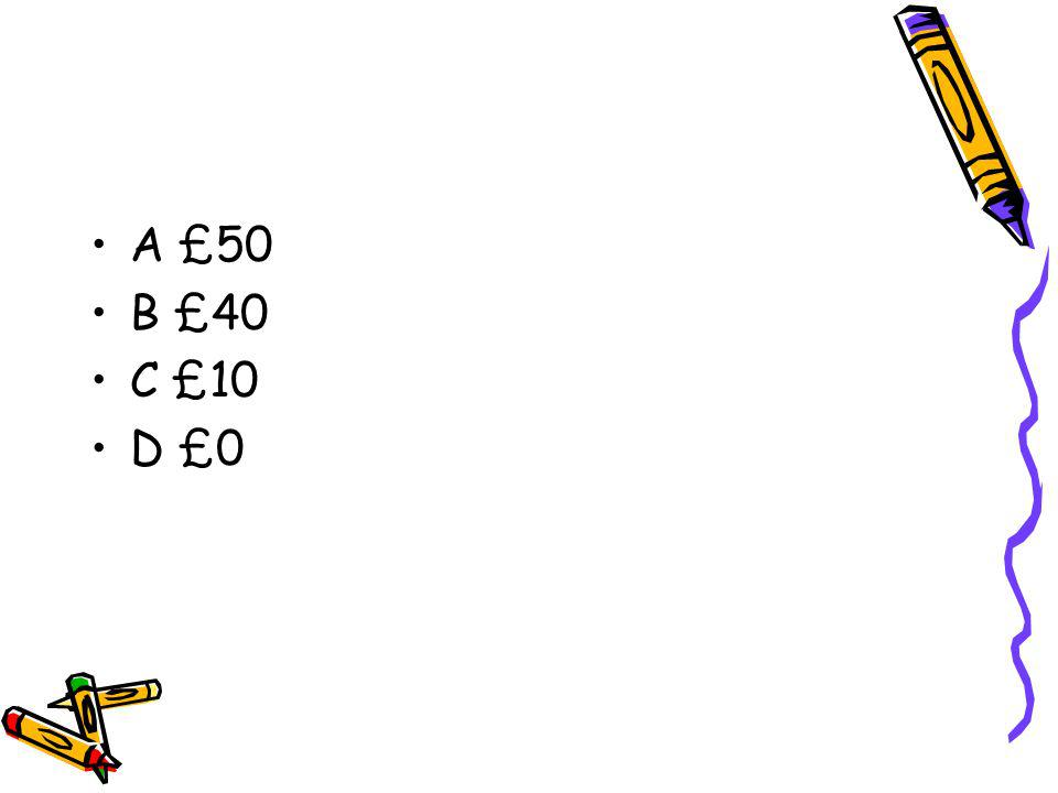 A £50 B £40 C £10 D £0