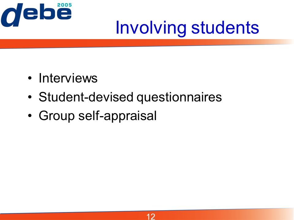 12 Involving students Interviews Student-devised questionnaires Group self-appraisal
