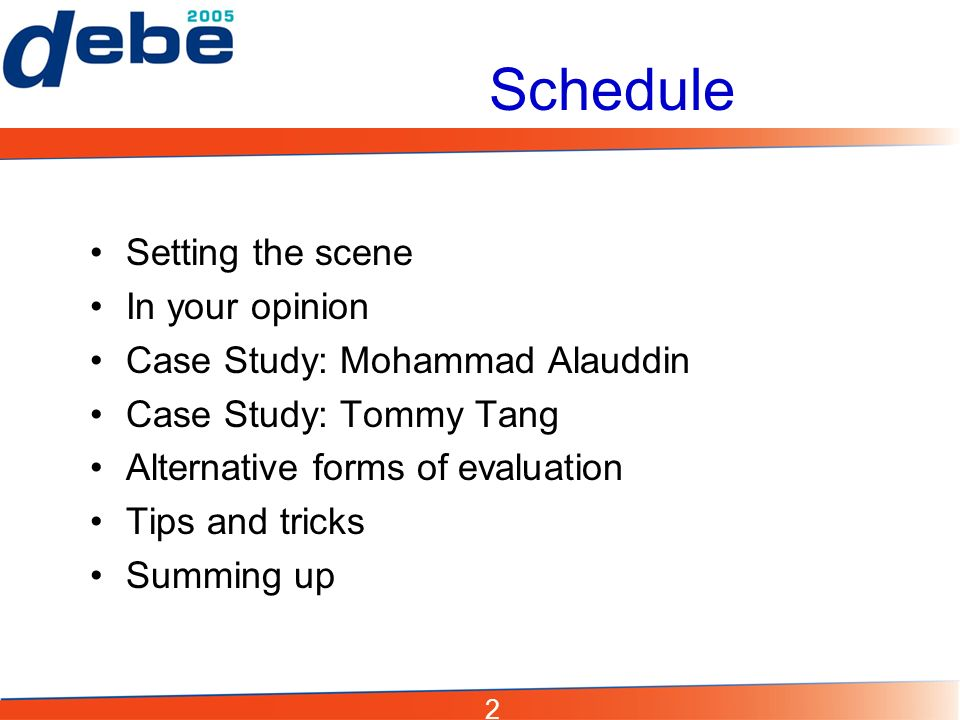 2 Schedule Setting the scene In your opinion Case Study: Mohammad Alauddin Case Study: Tommy Tang Alternative forms of evaluation Tips and tricks Summing up