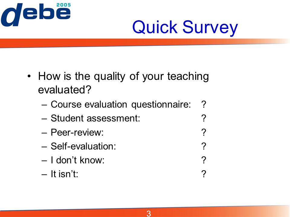 3 Quick Survey How is the quality of your teaching evaluated.