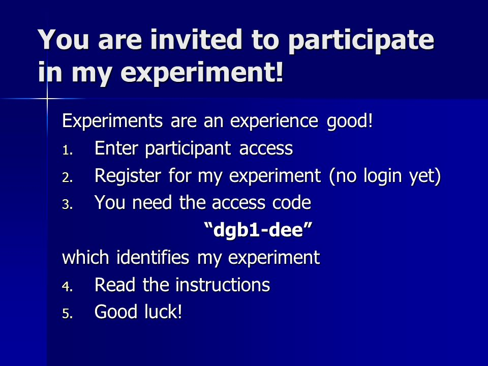 You are invited to participate in my experiment! Experiments are an experience good! 1. Enter participant access 2. Register for my experiment (no log
