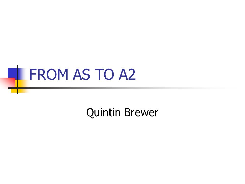 FROM AS TO A2 Quintin Brewer