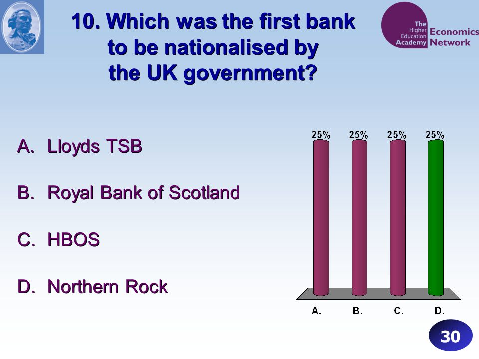 10. Which was the first bank to be nationalised by the UK government.
