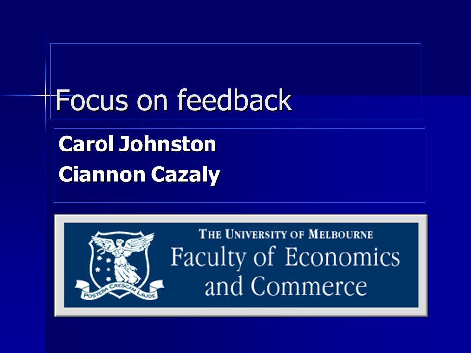 Focus on feedback Carol Johnston Ciannon Cazaly