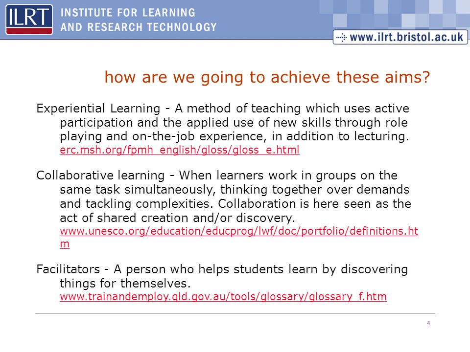 4 how are we going to achieve these aims? Experiential Learning - A method of teaching which uses active participation and the applied use of new skil