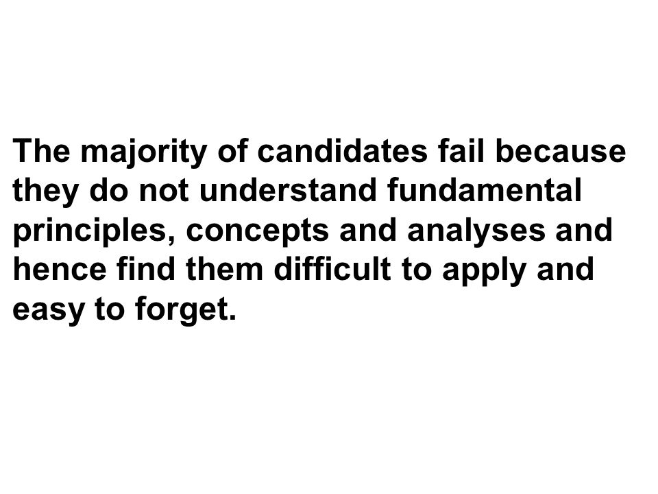 The majority of candidates fail because they do not understand fundamental principles, concepts and analyses and hence find them difficult to apply an