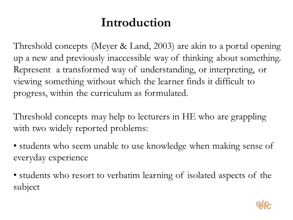 etcetc Threshold concepts (Meyer & Land, 2003) are akin to a portal opening up a new and previously inaccessible way of thinking about something.