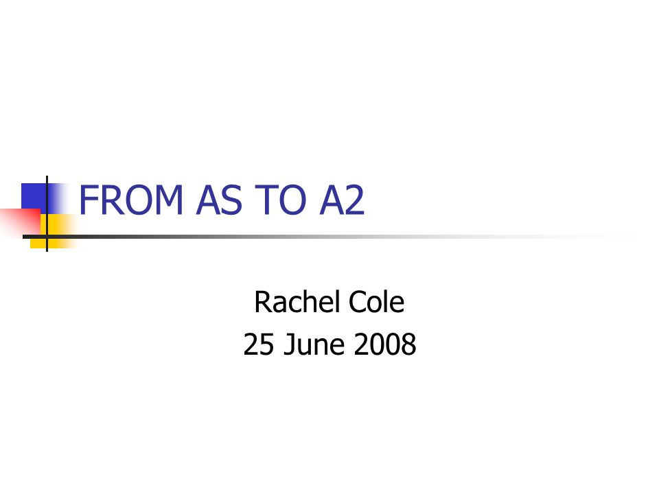 FROM AS TO A2 Rachel Cole 25 June 2008