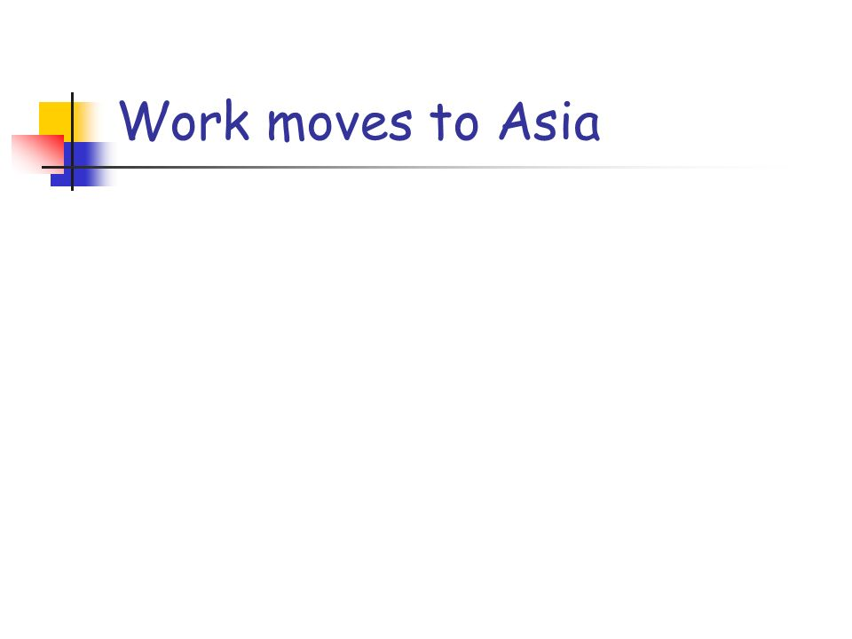 Work moves to Asia