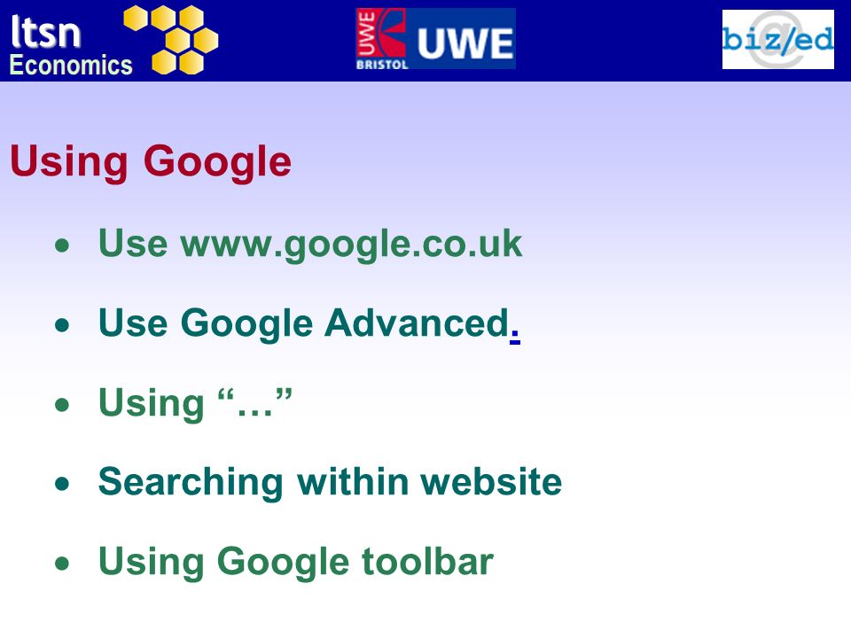 ltsn Economics Using Google Use www.google.co.uk Use Google Advanced.. Using … Searching within website Using Google toolbar
