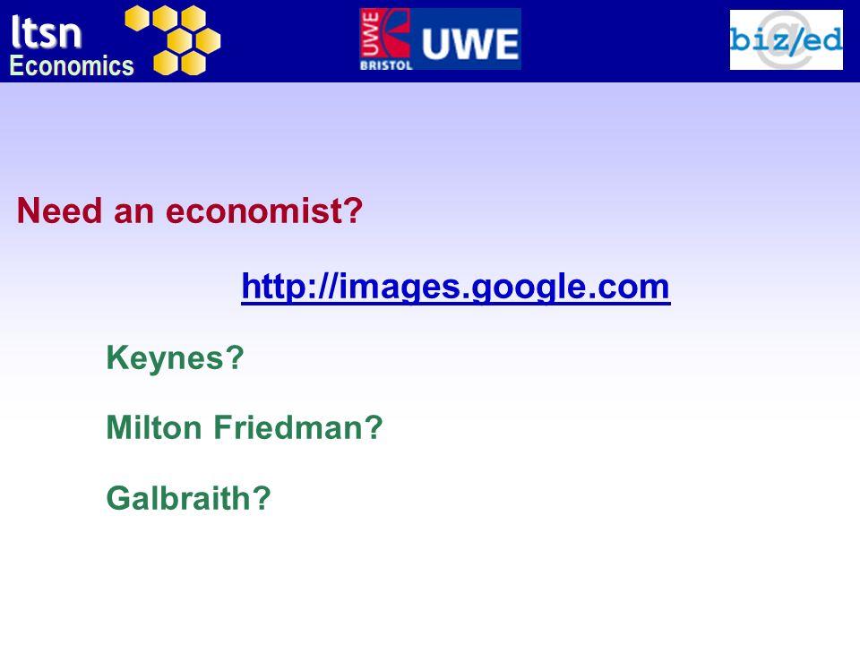 ltsn Economics Need an economist? http://images.google.com Keynes? Milton Friedman? Galbraith?