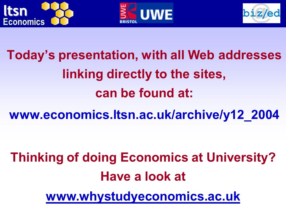 ltsn Economics Todays presentation, with all Web addresses linking directly to the sites, can be found at: www.economics.ltsn.ac.uk/archive/y12_2004 T