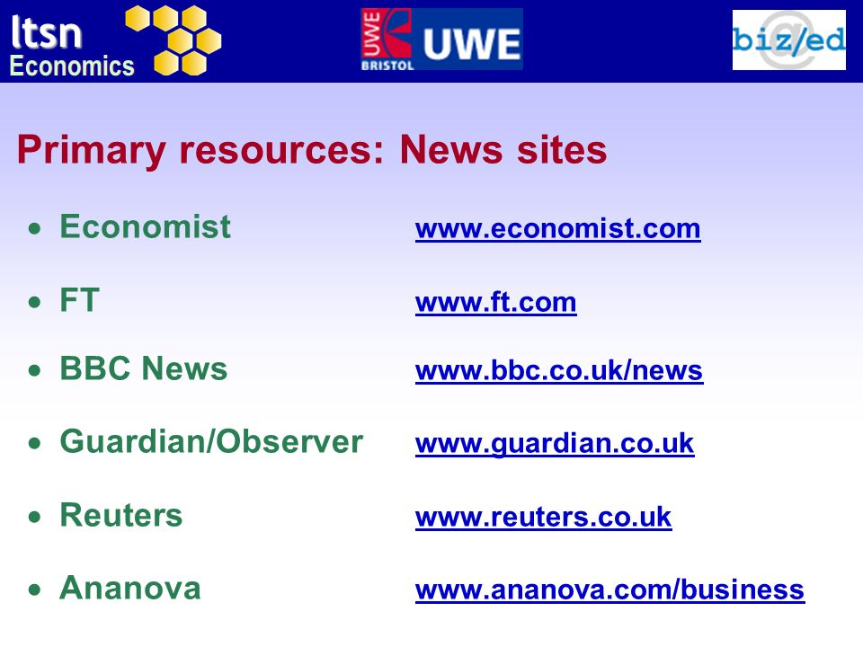 ltsn Economics Primary resources: News sites Economist www.economist.com www.economist.com FT www.ft.com www.ft.com BBC News www.bbc.co.uk/news www.bb