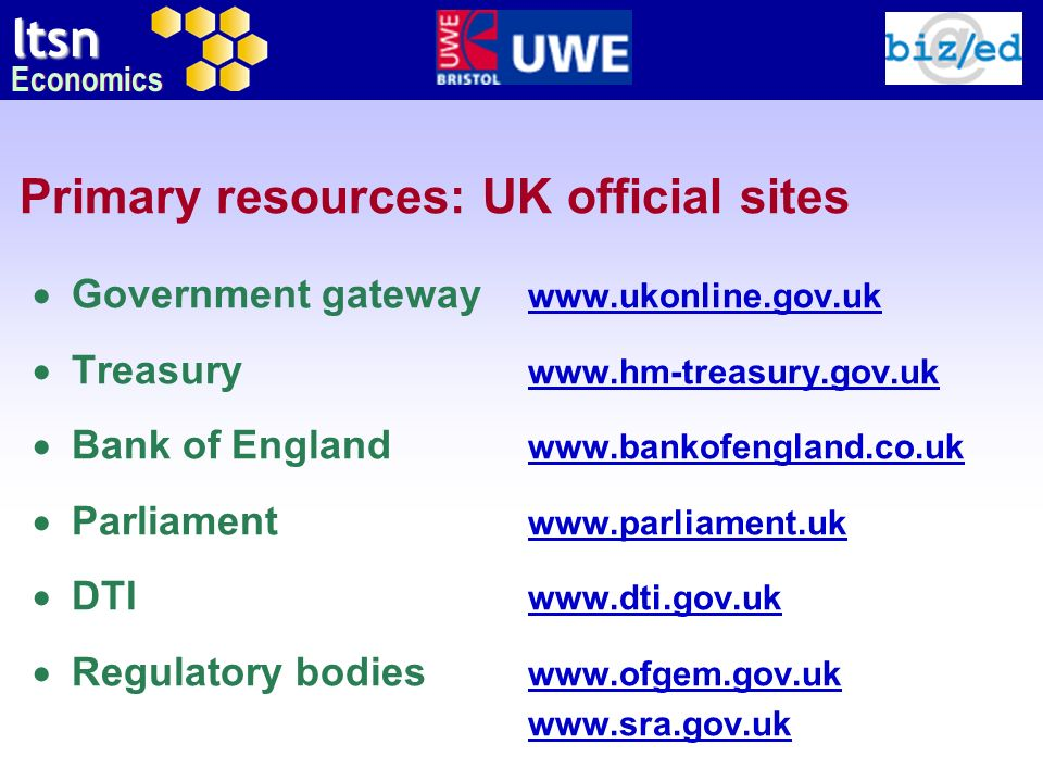 ltsn Economics Primary resources: UK official sites Government gateway www.ukonline.gov.uk www.ukonline.gov.uk Treasury www.hm-treasury.gov.uk www.hm-
