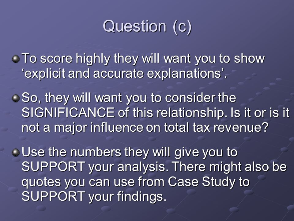 Question (c) To score highly they will want you to show explicit and accurate explanations.