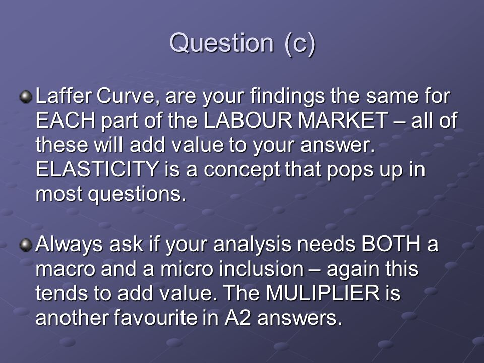 Question (c) Laffer Curve, are your findings the same for EACH part of the LABOUR MARKET – all of these will add value to your answer.
