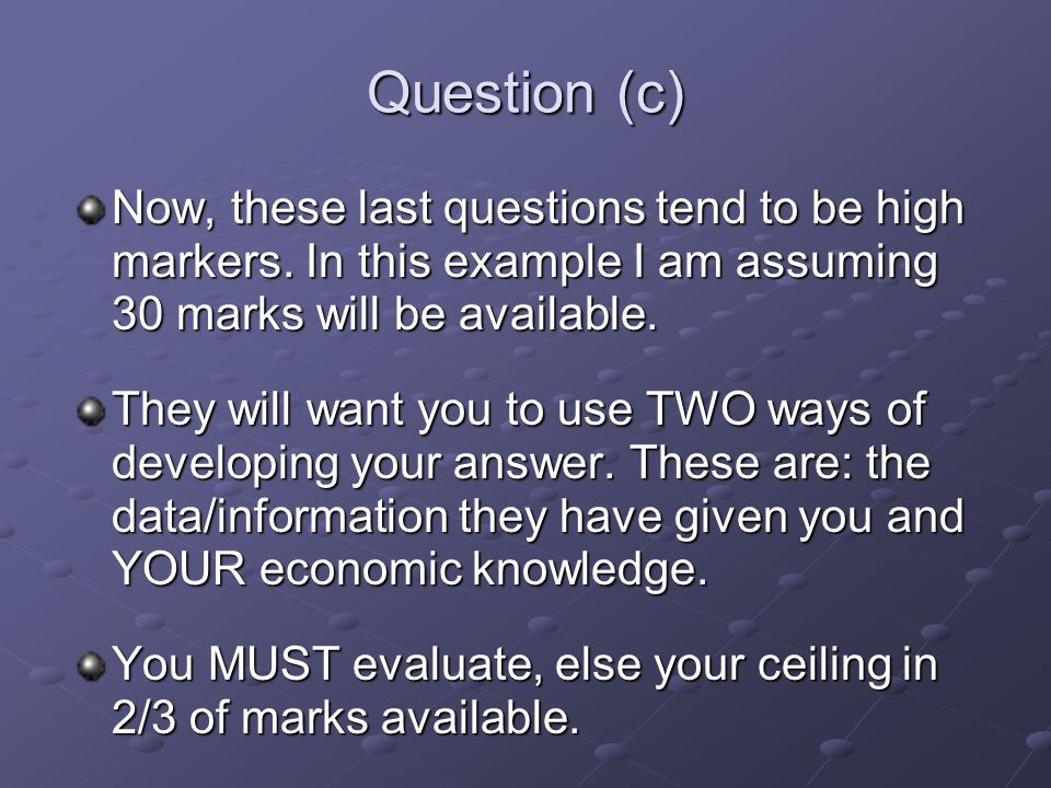 Question (c) Now, these last questions tend to be high markers.