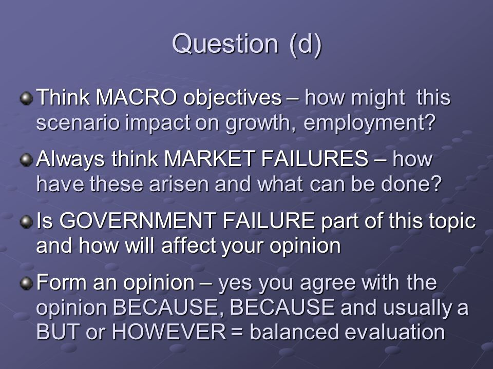 Question (d) Think MACRO objectives – how might this scenario impact on growth, employment.